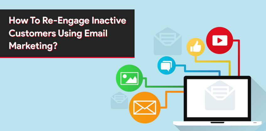 How To Re-Engage Inactive Customers Using Email Marketing?