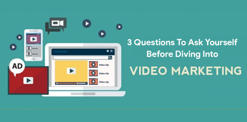 3 questions to ask yourself before diving into Video marketing