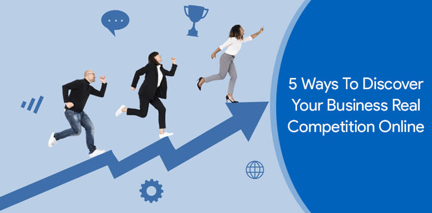 5 ways to discover your business real competition online
