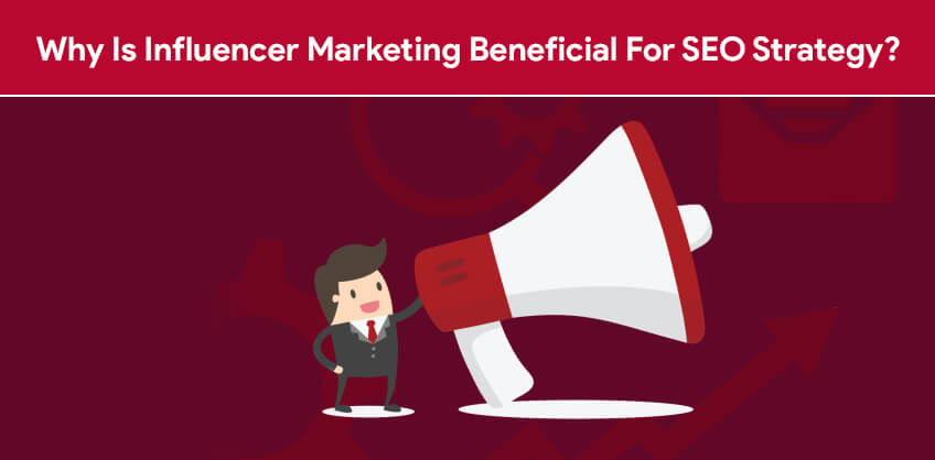 Why Is Influencer Marketing Beneficial For SEO Strategy?