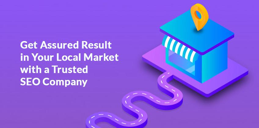 Get Assured Result in Your Local Market with a Trusted SEO Company