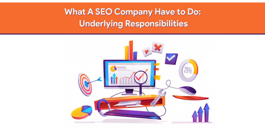 What A SEO Company Have to Do: Underlying Responsibilities