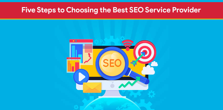 Five Steps to Choosing the Best SEO Service Provider
