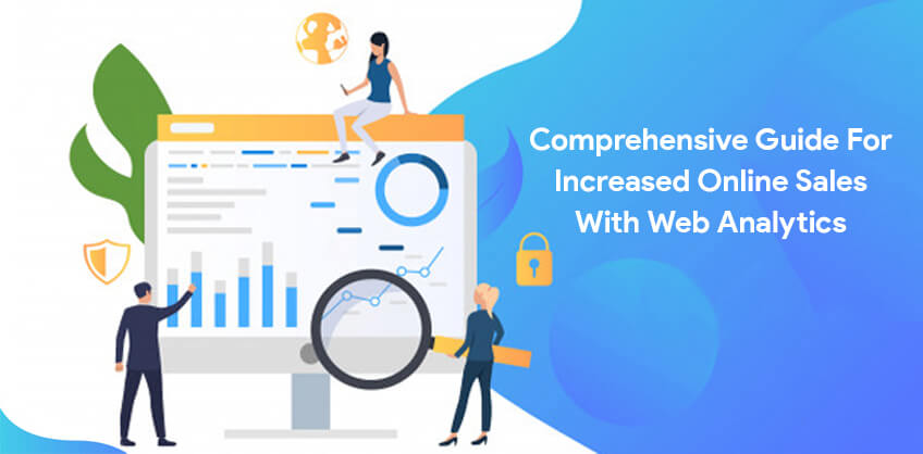 Comprehensive Guide For Increased Online Sales With Web Analytics