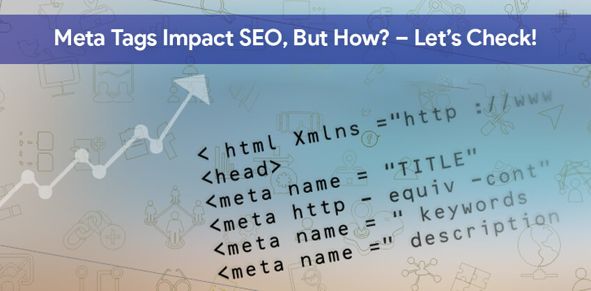 Meta Tags Impact SEO, But How? – Let's Check!