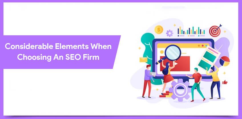 Considerable elements when choosing an SEO firm