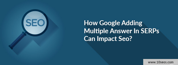 How Google Adding Multiple Answer In SERPs Can Impact Seo?