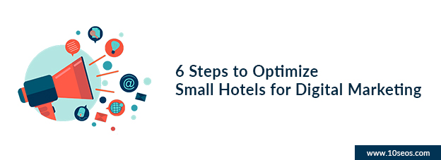 6 Steps to Optimize Small Hotels for Digital Marketing