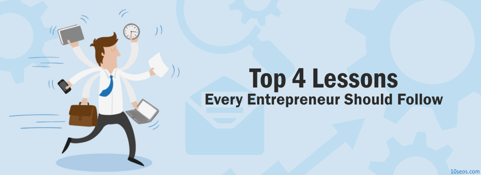 Top 4 Lessons Every Entrepreneur Should Follow