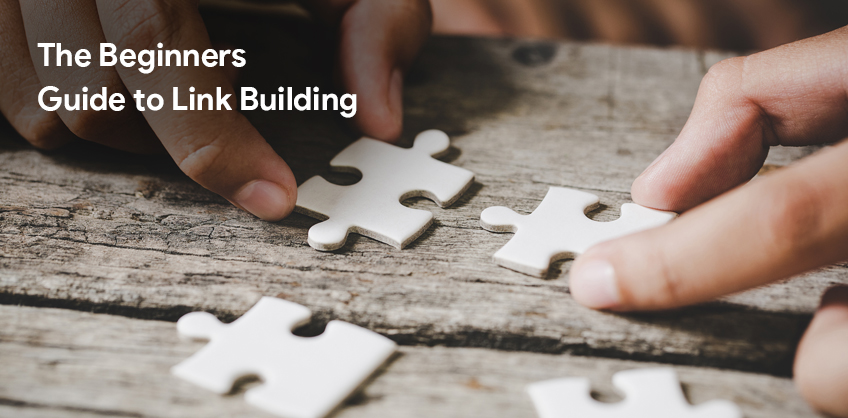 The Beginners Guide to Link Building
