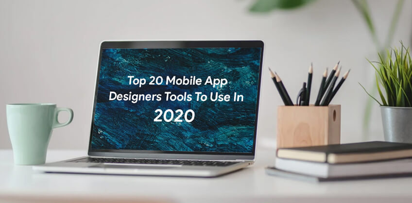 Top 20 Mobile App Designers Tools To Use In 2020