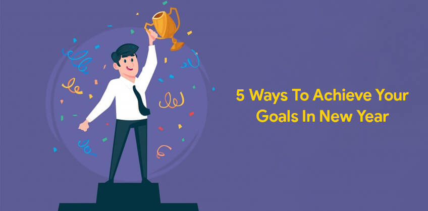 5 ways to achieve your goals in New Year