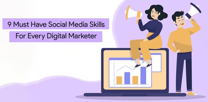 9 Must have social media skills for Every Digital Marketer