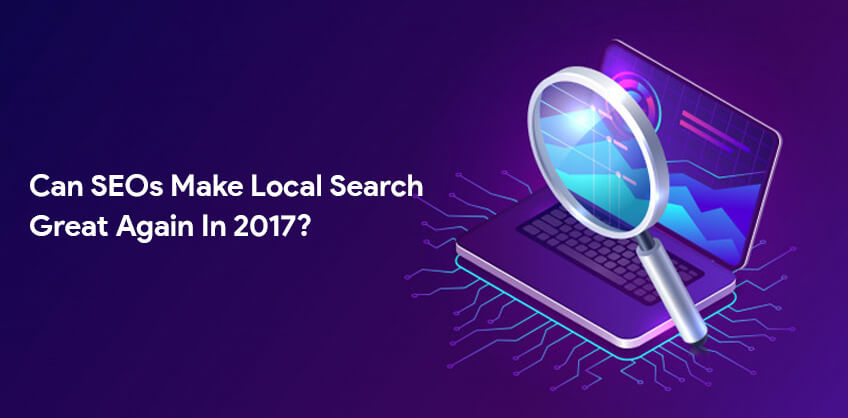 Can SEOs make local search great again in 2017?