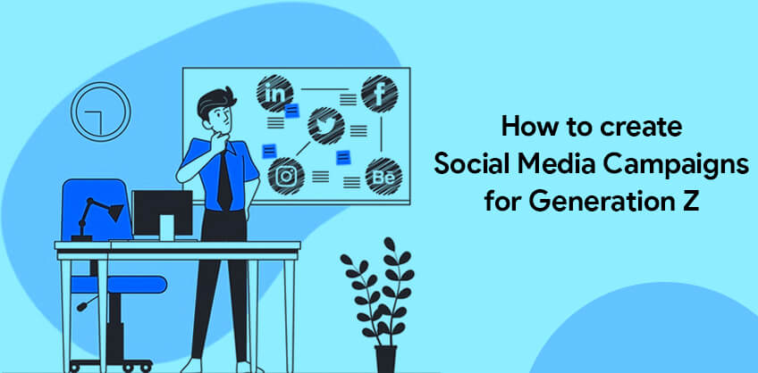 How to create Social Media Campaigns for Generation Z