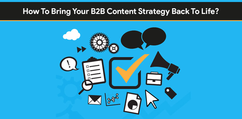 How To Bring Your B2B Content Strategy Back To Life?