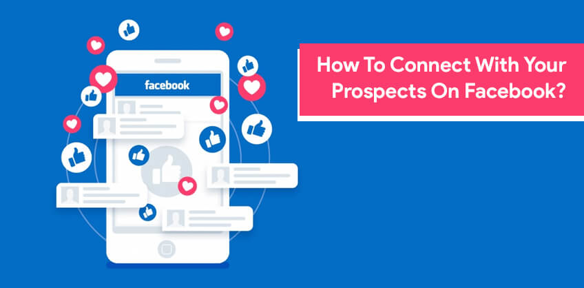 How To Connect With Your Prospects On Facebook?