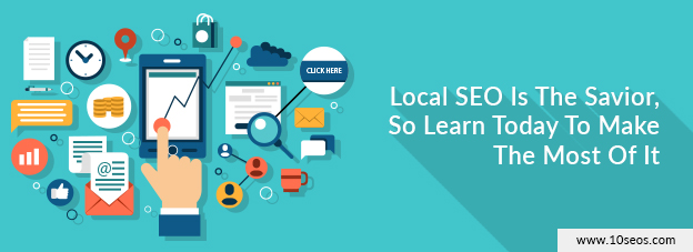 Local SEO Is The Savior, So Learn Today To Make The Most Of It