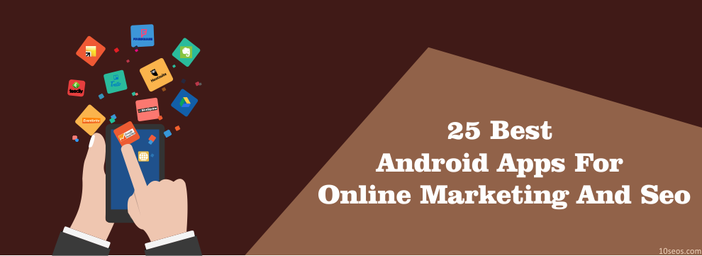 25 BEST ANDROID APPS FOR ONLINE MARKETING AND SEO