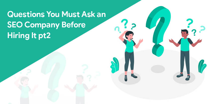 Questions You Must Ask an SEO Company Before Hiring It pt2