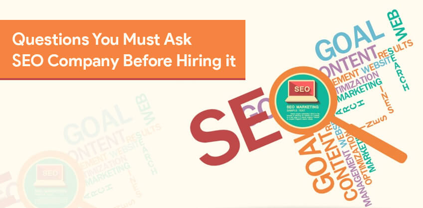 Questions You Must Ask an SEO Company Before Hiring it