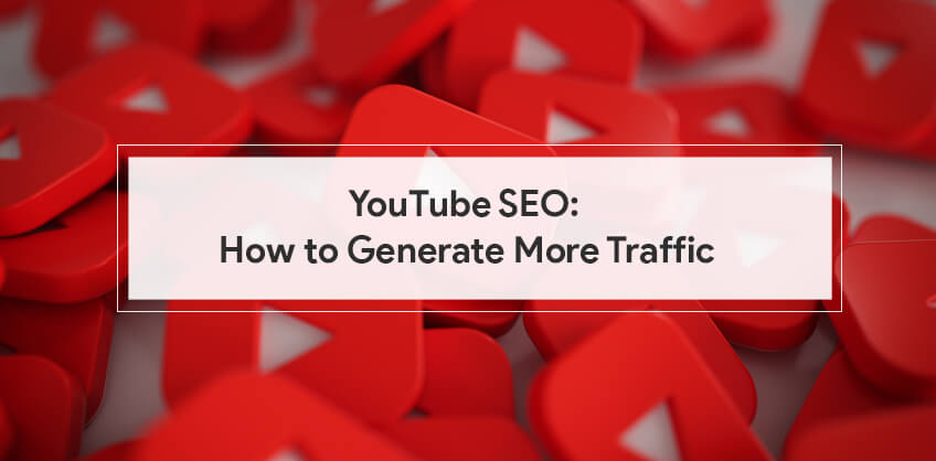 YouTube SEO: How to Generate More Traffic