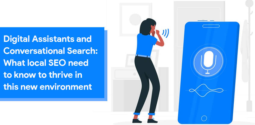 Digital Assistants and Conversational Search: What local SEO need to know to thrive in this new environment