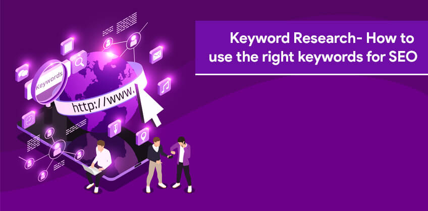 Keyword Research- How to use the right keywords for SEO
