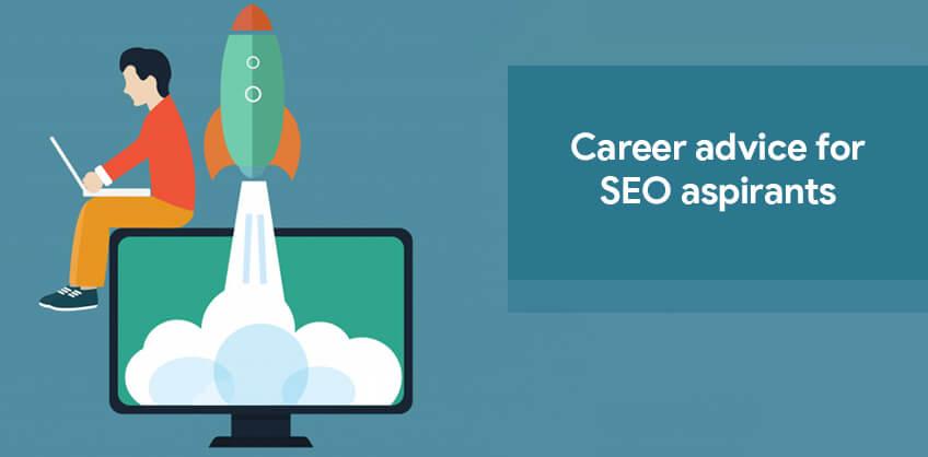 Career advice for SEO aspirants