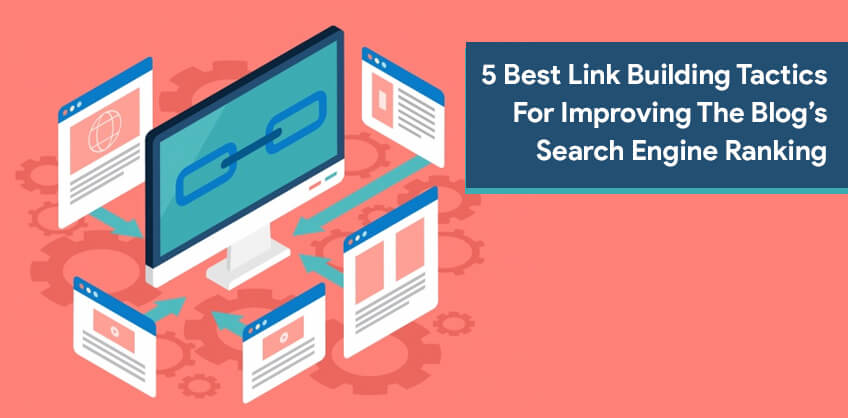 5 Best Link Building Tactics For Improving The Blog's Search Engine Ranking
