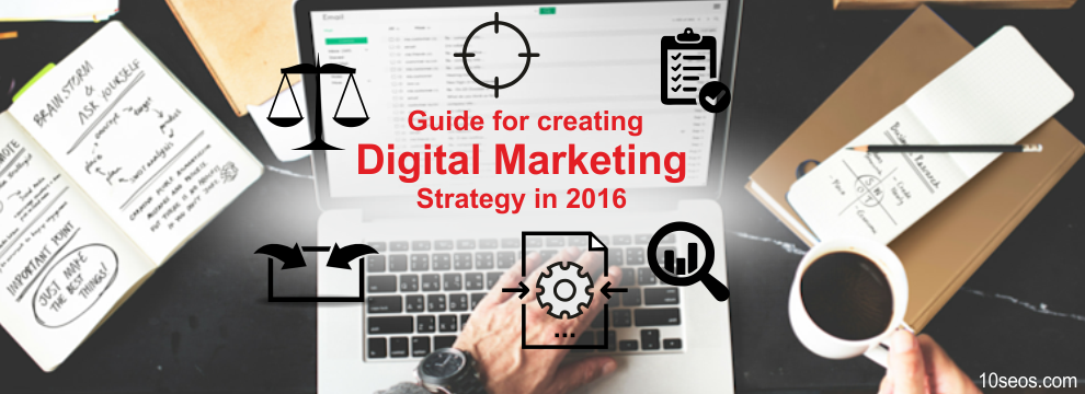 Your Guide for creating Digital Marketing Strategy in 2017