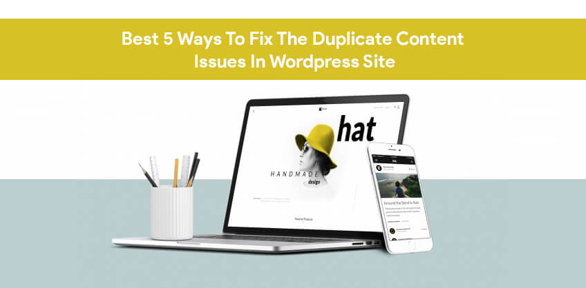 Best 5 Ways To Fix The Duplicate Content Issues In Wordpress Site