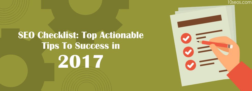 SEO Checklist: Top Actionable Tips To Success in 2017
