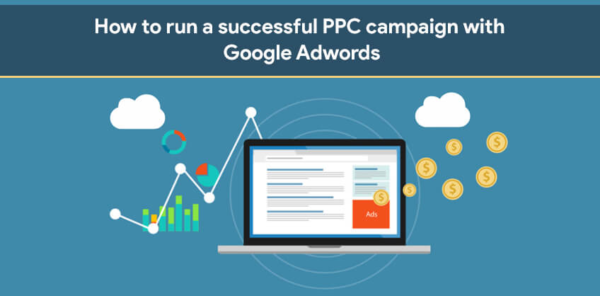 How to run a successful PPC campaign with Google Adwords