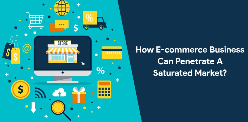 How E-commerce business can penetrate a Saturated Market?