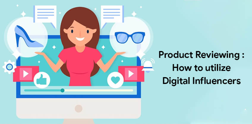 Product Reviewing : How to utilize Digital Influencers