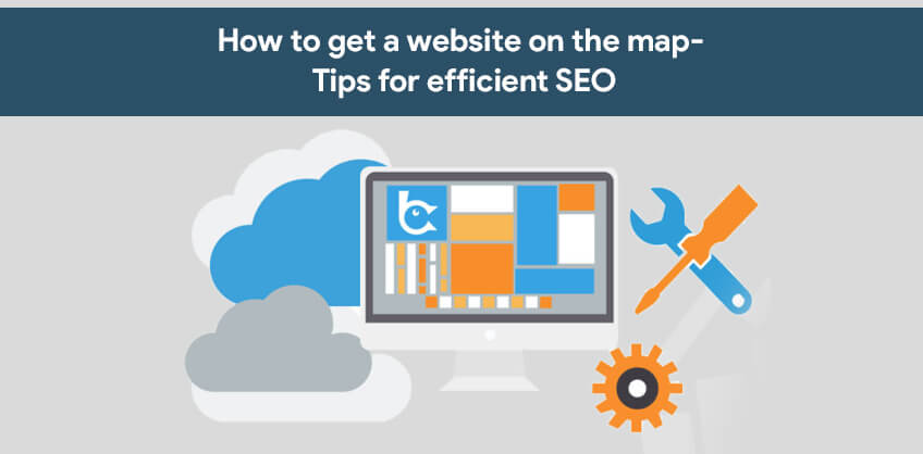 How to get a website on the map- tips for efficient SEO