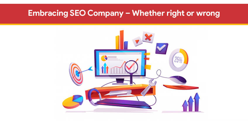 Embracing SEO Company – Whether right or wrong