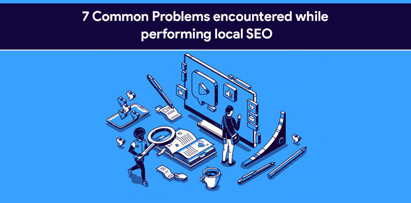 7 Common Problems encountered while performing local SEO
