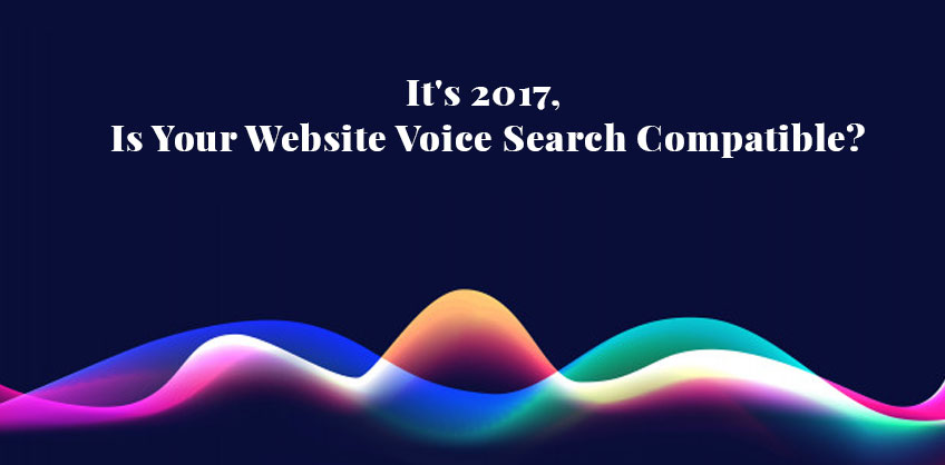 It's 2017, Is Your Website Voice Search Compatible?