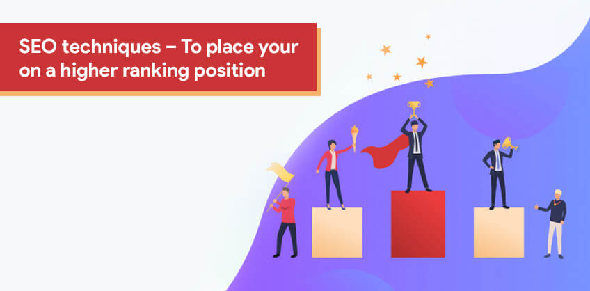 SEO techniques – To place your website on a higher ranking position