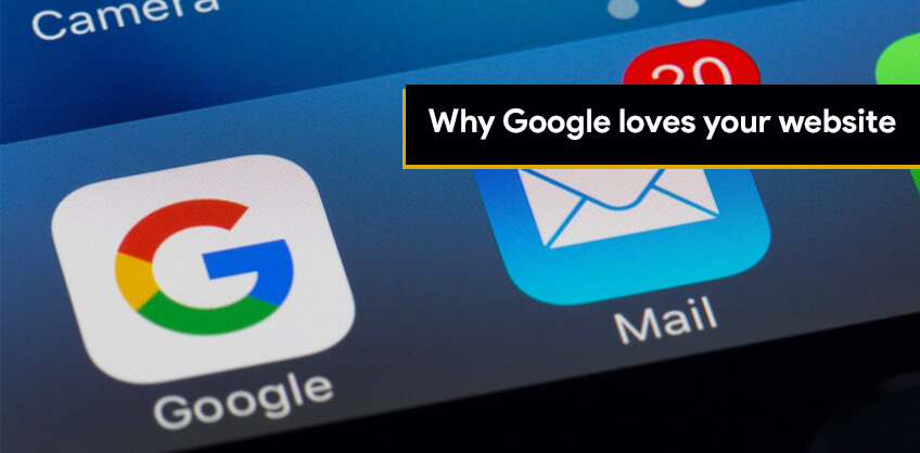 Why Google loves your website
