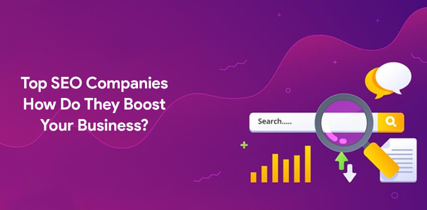 Top SEO Companies-How Do They Boost Your Business?