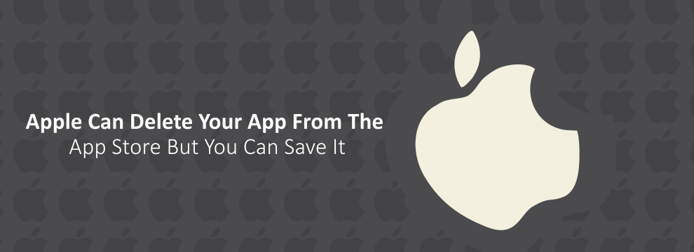 Apple Can Delete Your App From The App Store But You Can Save It