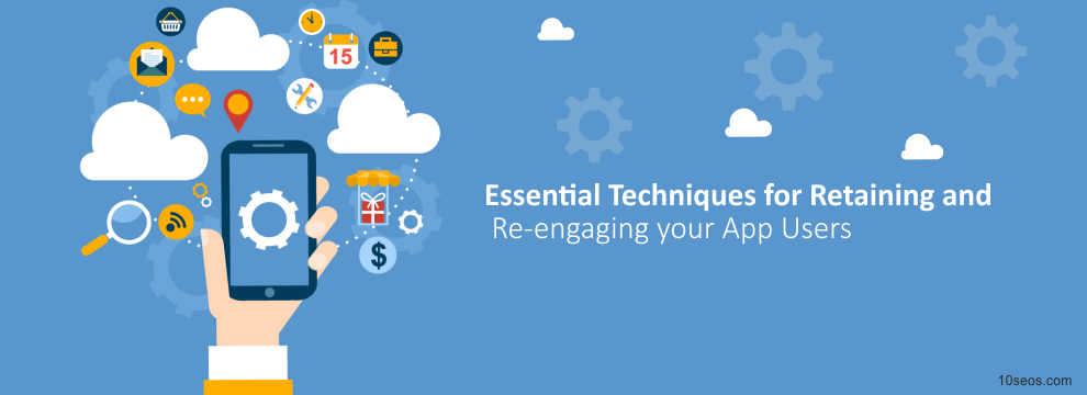 Essential Techniques for Retaining and Re-engaging your App Users