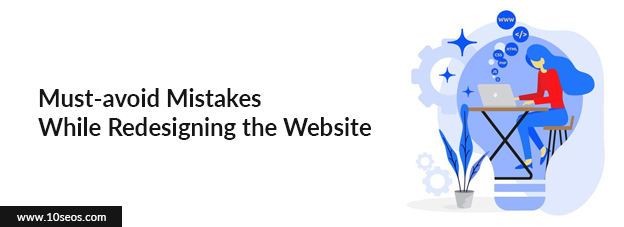 Must-avoid Mistakes While Redesigning the Website