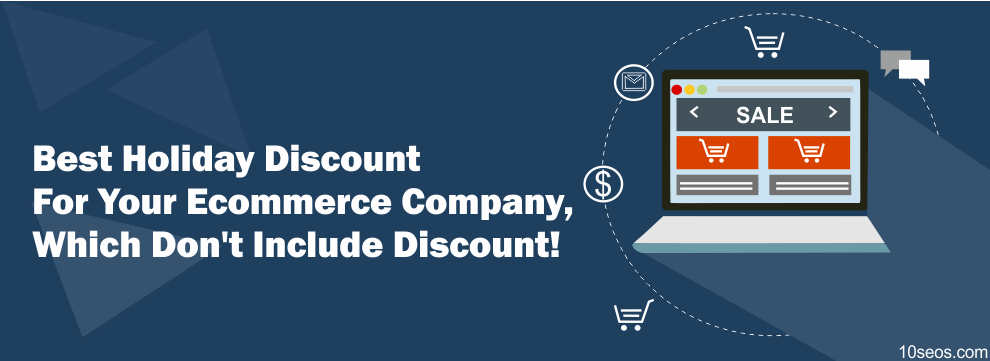 Best Holiday Discount For Your Ecommerce Company, Which Don't Include Discount!
