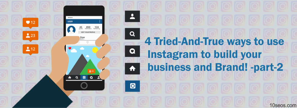 Tried-And-True ways to use Instagram to build your business and Brand! (Part-2)