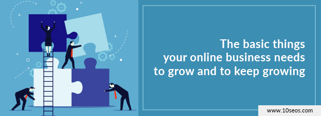 The basic things your online business needs to grow and to keep growing