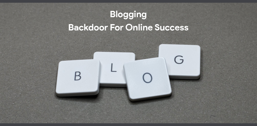 Blogging - Backdoor For Online Success